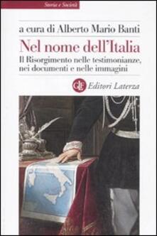 Nel nome dellItalia. Il Risorgimento nelle testimonianze, nei documenti e nelle immagini.pdf