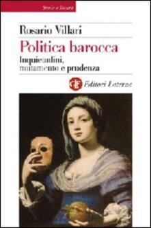 Politica barocca. Inquietudini, mutamento e prudenza.pdf