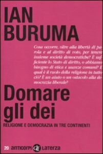 Foto Cover di Domare gli dei. Religione e democrazia in tre continenti, Libro di Ian Buruma, edito da Laterza