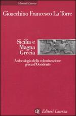 Sicilia e Magna Grecia. Archeologia della colonizzazione greca d'Occidente