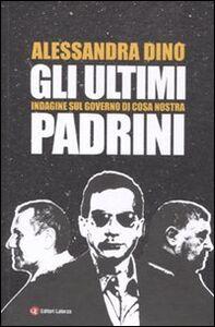 Libro Gli ultimi padrini. Indagine sul governo di Cosa Nostra Alessandra Dino