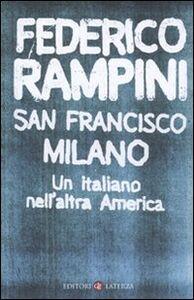 Libro San Francisco-Milano. Un italiano nell'altra America Federico Rampini