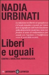 Foto Cover di Liberi e uguali. Contro l'ideologia individualista, Libro di Nadia Urbinati, edito da Laterza