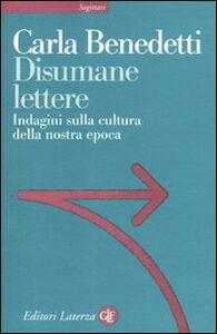 Libro Disumane lettere. Indagini sulla cultura della nostra epoca Carla Benedetti