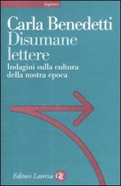 Disumane lettere. Indagini sulla cultura della nostra epoca