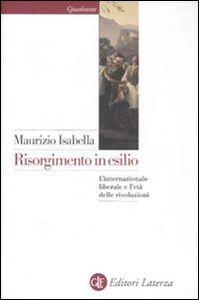 Foto Cover di Risorgimento in esilio. L'internazionale liberale e l'età delle rivoluzioni, Libro di Maurizio Isabella, edito da Laterza