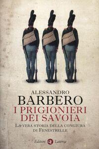 Foto Cover di I prigionieri dei Savoia. La vera storia della congiura di Fenestrelle, Libro di Alessandro Barbero, edito da Laterza