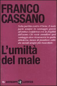 Libro L' umiltà del male Franco Cassano