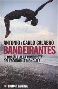 Foto Cover di Bandeirantes. Il Brasile alla conquista dell'economia mondiale, Libro di Antonio Calabrò,Carlo Calabrò, edito da Laterza