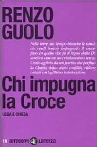 Foto Cover di Chi impugna la croce. Lega e chiesa, Libro di Renzo Guolo, edito da Laterza