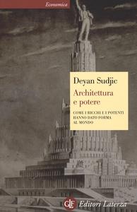 Libro Architettura e potere. Come i ricchi e i potenti hanno dato forma al mondo Deyan Sudjic