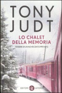 Libro Lo chalet della memoria. Tessere di un Novecento privato Tony Judt