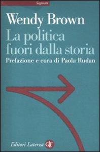 Libro La politica fuori dalla storia Wendy Brown