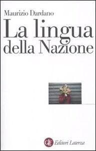 Foto Cover di La lingua della nazione, Libro di Maurizio Dardano, edito da Laterza