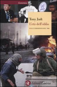 Libro L' età dell'oblio. Sulle rimozioni del '900 Tony Judt