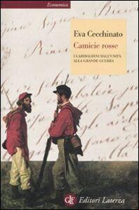 Foto Cover di Camicie rosse. I garibaldini dall'unità alla Grande Guerra, Libro di Eva Cecchinato, edito da Laterza