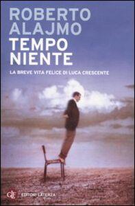 Libro Tempo niente. La breve vita felice di Luca Crescente Roberto Alajmo