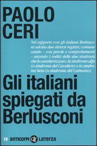 Libro Gli italiani spiegati da Berlusconi Paolo Ceri