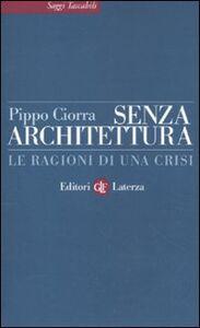 Libro Senza architettura. Le ragioni di una crisi Pippo Ciorra