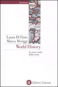 Libro World history. Le nuove rotte della storia Laura Di Fiore , Marco Meriggi