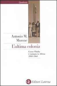 L' ultima colonia. Come l'Italia è tornata in Africa 1950-1960