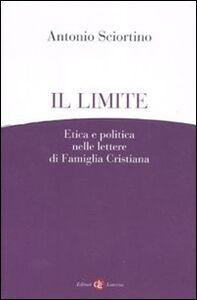 Foto Cover di Il limite. Etica e politica nelle lettere di Famiglia Cristiana, Libro di Antonio Sciortino, edito da Laterza
