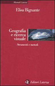Libro Geografia e ricerca visuale. Strumenti e metodi Elisa Bignante