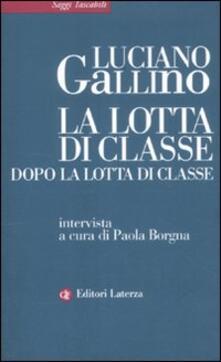 La lotta di classe dopo la lotta di classe - Luciano Gallino,Paola Borgna - copertina