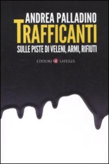 Trafficanti. Sulle piste di veleni, armi, rifiuti - Andrea Palladino - copertina