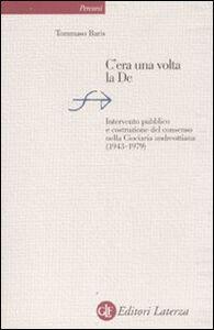 Libro C'era una volta la DC. Intervento pubblico e costruzione del consenso nella Ciociaria andreottiana (1943-1979) Tommaso Baris