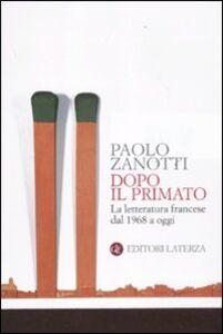 Libro Dopo il primato. La letteratura francese dal 1968 a oggi Paolo Zanotti