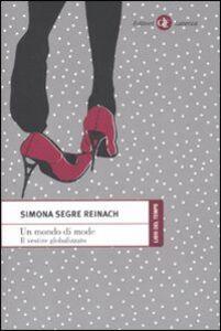 Foto Cover di Un mondo di mode. Il vestire globalizzato, Libro di Simona Segre Reinach, edito da Laterza