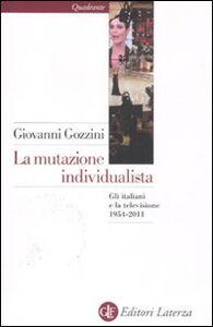 Libro La mutazione individualista. Gli italiani e la televisione 1954-2011 Giovanni Gozzini