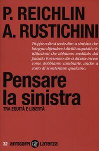 Libro Pensare la sinistra. Tra equità e libertà Pietro Reichlin , Aldo Rustichini