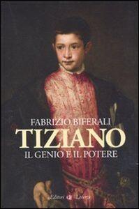 Libro Tiziano. Il genio e il potere Fabrizio Biferali