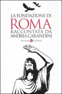 Foto Cover di La fondazione di Roma raccontata da Andrea Carandini, Libro di Andrea Carandini, edito da Laterza