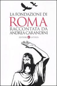 Libro La fondazione di Roma raccontata da Andrea Carandini Andrea Carandini