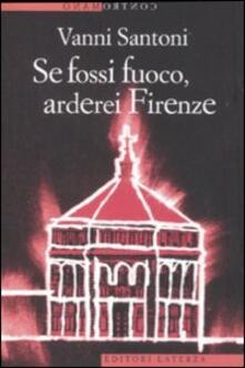 Se fossi fuoco, arderei Firenze - Vanni Santoni - copertina