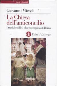 Foto Cover di La Chiesa dell'anticoncilio. I tradizionalisti alla riconquista di Roma, Libro di Giovanni Miccoli, edito da Laterza