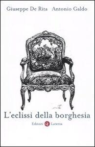 Foto Cover di L' eclissi della borghesia, Libro di Giuseppe De Rita,Antonio Galdo, edito da Laterza