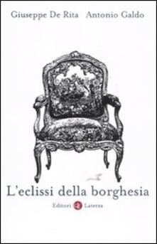L' eclissi della borghesia - Giuseppe De Rita,Antonio Galdo - copertina
