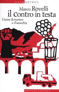 Libro Il contro in testa. Gente di marmo e d'anarchia Marco Rovelli