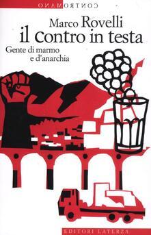 Il contro in testa. Gente di marmo e d'anarchia - Marco Rovelli - copertina
