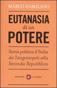 Eutanasia di un potere. Storia politica d'Italia da Tangentopoli alla Seconda Repubblica