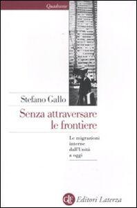 Libro Senza attraversare le frontiere. Le migrazioni interne dall'Unità a oggi Stefano Gallo