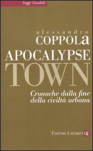 Libro Apocalypse town. Cronache dalla fine della civiltà urbana Alessandro Coppola