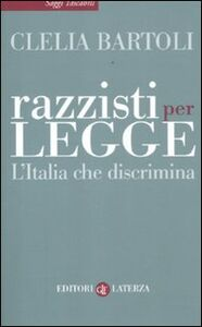 Libro Razzisti per legge. L'Italia che discrimina Clelia Bartoli