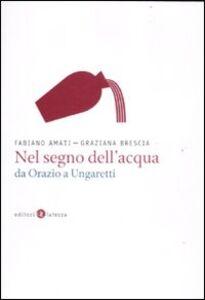 Foto Cover di Nel segno dell'acqua da Orazio a Ungaretti, Libro di Fabiano Amati,Graziana Brescia, edito da Laterza