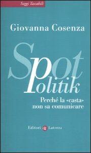 Libro SpotPolitik. Perché la casta non sa comunicare Giovanna Cosenza