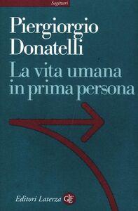 Libro La vita umana in prima persona Piergiorgio Donatelli